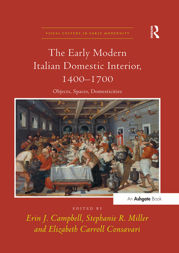 The Early Modern Italian Domestic Interior, 1400–1700 Objects, Spaces, Domesticities book cover