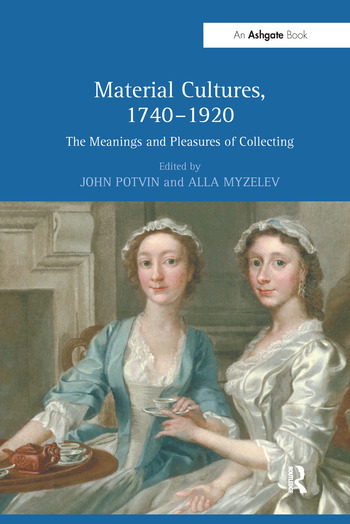 Material Cultures, 1740–1920 The Meanings and Pleasures of Collecting book cover