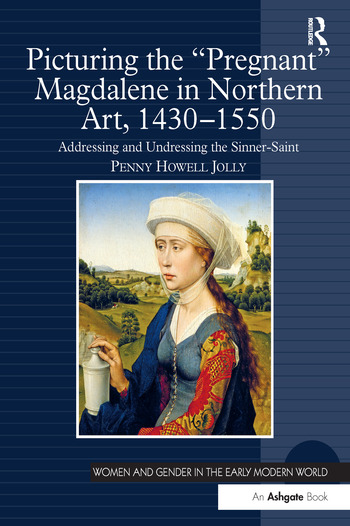 Picturing the 'Pregnant' Magdalene in Northern Art, 1430-1550 Addressing and Undressing the Sinner-Saint book cover
