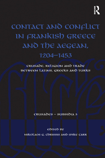 Contact and Conflict in Frankish Greece and the Aegean, 1204-1453 Crusade, Religion and Trade between Latins, Greeks and Turks book cover