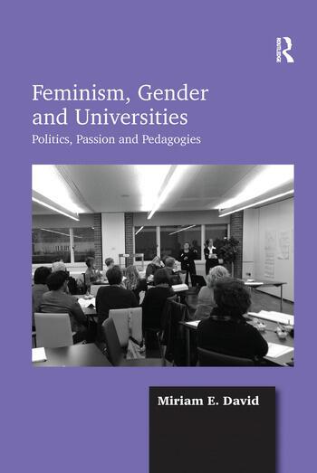 Feminism, Gender and Universities Politics, Passion and Pedagogies book cover