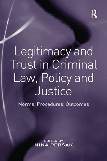 Legitimacy and Trust in Criminal Law, Policy and Justice Norms, Procedures, Outcomes book cover