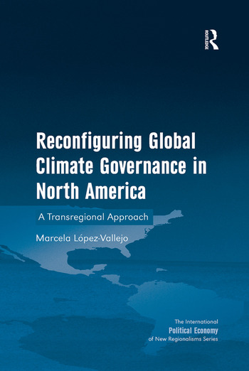 Reconfiguring Global Climate Governance in North America A Transregional Approach book cover