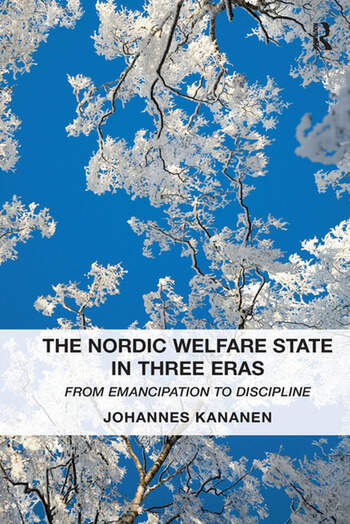 The Nordic Welfare State in Three Eras From Emancipation to Discipline book cover