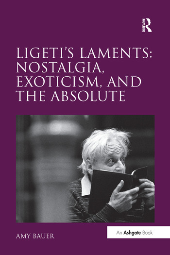 Ligeti's Laments: Nostalgia, Exoticism, and the Absolute book cover