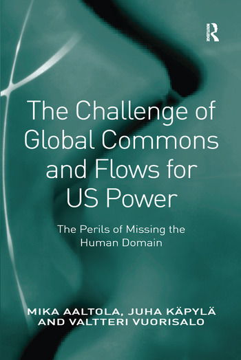 The Challenge of Global Commons and Flows for US Power The Perils of Missing the Human Domain book cover