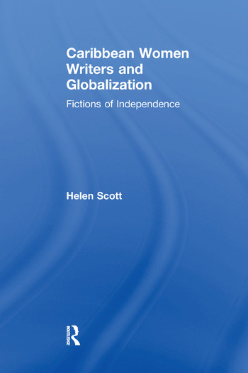 Caribbean Women Writers and Globalization Fictions of Independence book cover