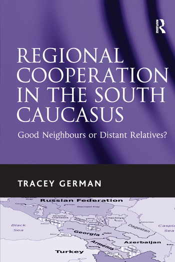 Regional Cooperation in the South Caucasus Good Neighbours or Distant Relatives? book cover