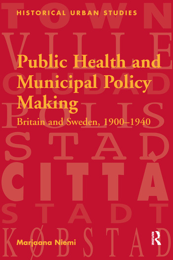 Public Health and Municipal Policy Making Britain and Sweden, 1900–1940 book cover