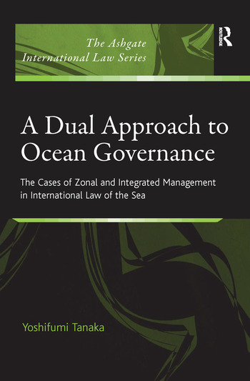A Dual Approach to Ocean Governance The Cases of Zonal and Integrated Management in International Law of the Sea book cover