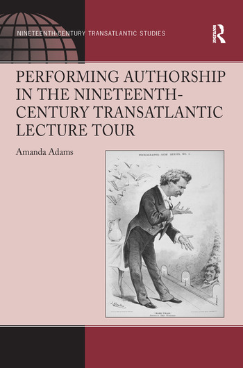 Performing Authorship in the Nineteenth-Century Transatlantic Lecture Tour book cover