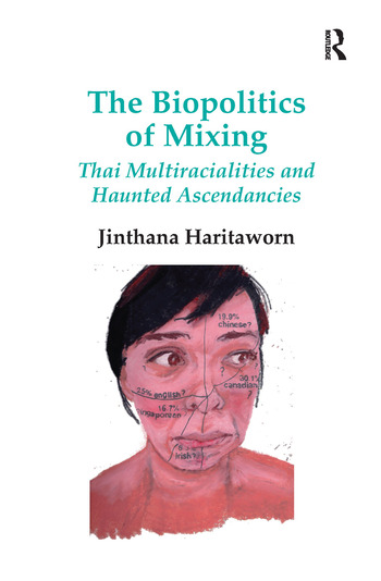 The Biopolitics of Mixing Thai Multiracialities and Haunted Ascendancies book cover