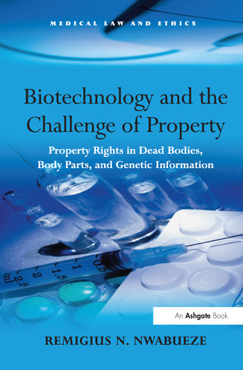Biotechnology and the Challenge of Property Property Rights in Dead Bodies, Body Parts, and Genetic Information book cover