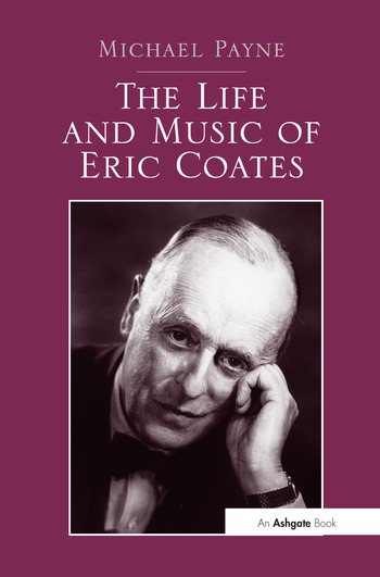 The Life and Music of Eric Coates book cover