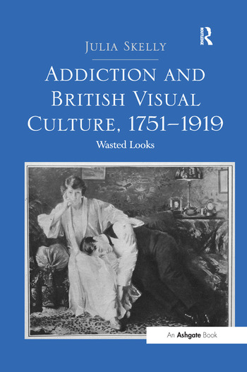 Addiction and British Visual Culture, 1751-1919 Wasted Looks book cover