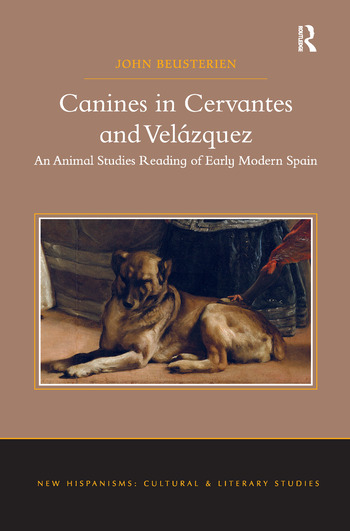 Canines in Cervantes and Velázquez An Animal Studies Reading of Early Modern Spain book cover