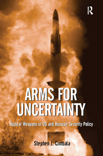 Arms for Uncertainty Nuclear Weapons in US and Russian Security Policy book cover