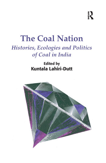 The Coal Nation Histories, Ecologies and Politics of Coal in India book cover