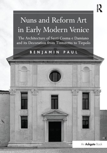 Nuns and Reform Art in Early Modern Venice The Architecture of Santi Cosma e Damiano and its Decoration from Tintoretto to Tiepolo book cover