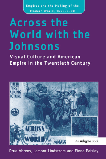 Across the World with the Johnsons Visual Culture and American Empire in the Twentieth Century book cover