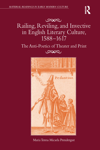 Railing, Reviling, and Invective in English Literary Culture, 1588-1617 The Anti-Poetics of Theater and Print book cover