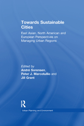 Towards Sustainable Cities East Asian, North American and European Perspectives on Managing Urban Regions book cover