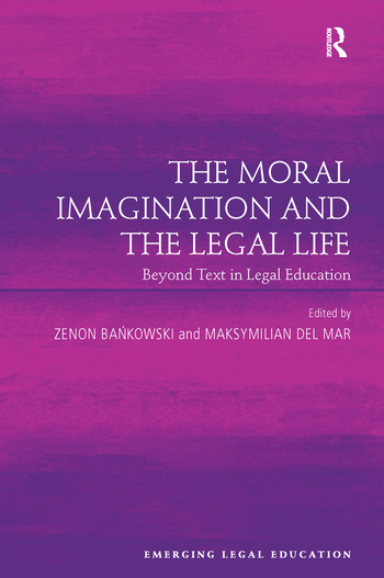 The Moral Imagination and the Legal Life Beyond Text in Legal Education book cover