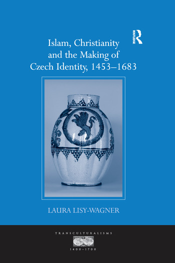 Islam, Christianity and the Making of Czech Identity, 1453-1683 book cover