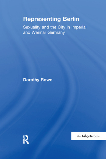 Representing Berlin Sexuality and the City in Imperial and Weimar Germany book cover