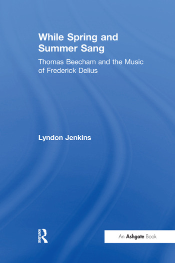 While Spring and Summer Sang: Thomas Beecham and the Music of Frederick Delius book cover