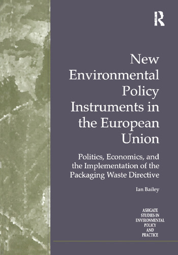 New Environmental Policy Instruments in the European Union Politics, Economics, and the Implementation of the Packaging Waste Directive book cover