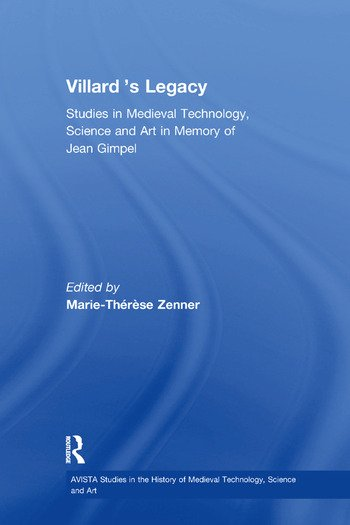 Villard's Legacy Studies in Medieval Technology, Science and Art in Memory of Jean Gimpel book cover
