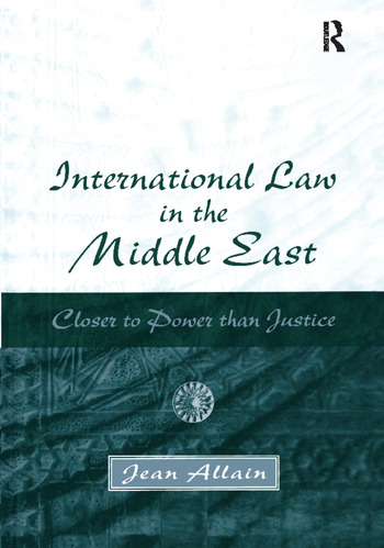 International Law in the Middle East Closer to Power than Justice book cover