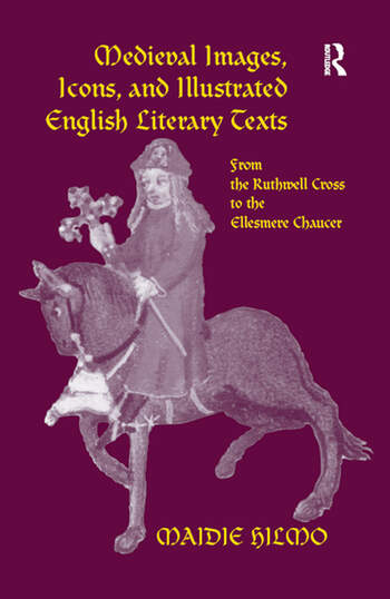 Medieval Images, Icons, and Illustrated English Literary Texts From the Ruthwell Cross to the Ellesmere Chaucer book cover