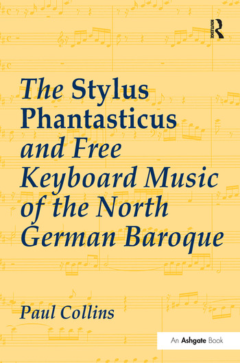 The Stylus Phantasticus and Free Keyboard Music of the North German Baroque book cover