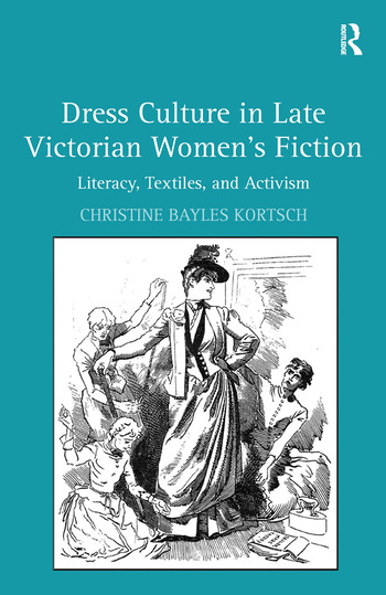 Dress Culture in Late Victorian Women's Fiction Literacy, Textiles, and Activism book cover