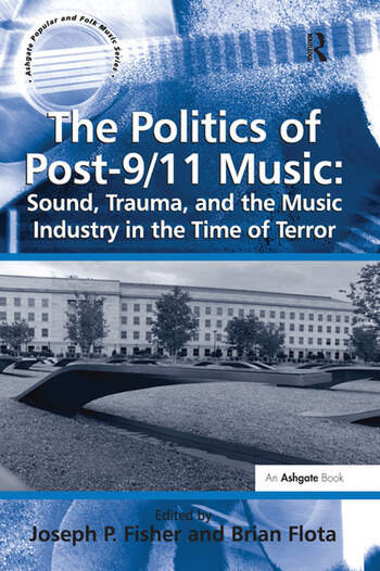 The Politics of Post-9/11 Music: Sound, Trauma, and the Music Industry in the Time of Terror book cover