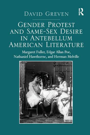 Gender Protest and Same-Sex Desire in Antebellum American Literature Margaret Fuller, Edgar Allan Poe, Nathaniel Hawthorne, and Herman Melville book cover
