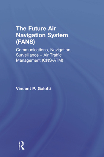The Future Air Navigation System (FANS) Communications, Navigation, Surveillance – Air Traffic Management (CNS/ATM) book cover