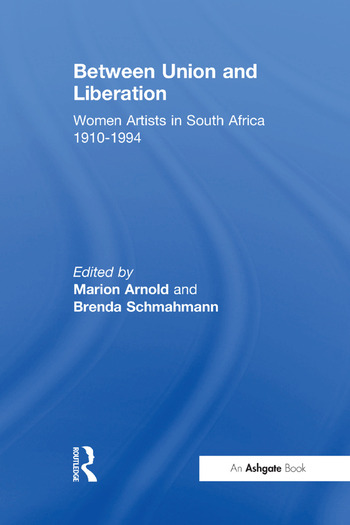 Between Union and Liberation Women Artists in South Africa 1910-1994 book cover