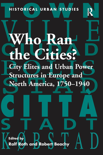 Who Ran the Cities? City Elites and Urban Power Structures in Europe and North America, 1750–1940 book cover