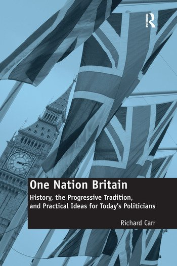 One Nation Britain History, the Progressive Tradition, and Practical Ideas for Today's Politicians book cover