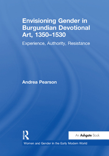 Envisioning Gender in Burgundian Devotional Art, 1350–1530 Experience, Authority, Resistance book cover