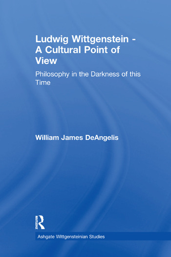 Ludwig Wittgenstein - A Cultural Point of View Philosophy in the Darkness of this Time book cover