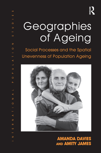 Geographies of Ageing Social Processes and the Spatial Unevenness of Population Ageing book cover