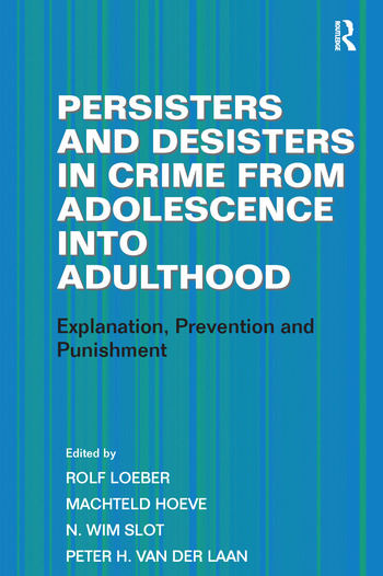 Persisters and Desisters in Crime from Adolescence into Adulthood Explanation, Prevention and Punishment book cover