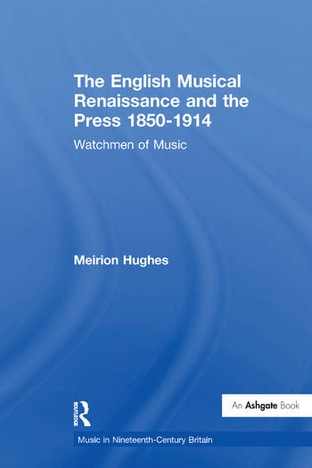 The English Musical Renaissance and the Press 1850-1914: Watchmen of Music book cover