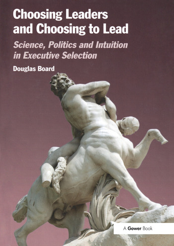 Choosing Leaders and Choosing to Lead Science, Politics and Intuition in Executive Selection book cover