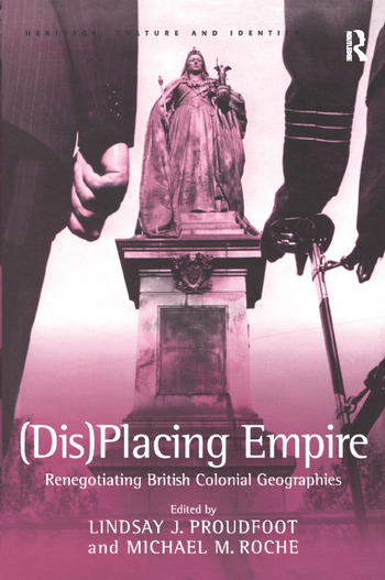 (Dis)Placing Empire Renegotiating British Colonial Geographies book cover