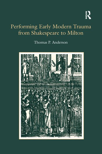 Performing Early Modern Trauma from Shakespeare to Milton book cover